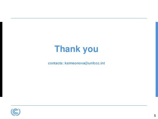 Thank you contacts: ksimeonova@unfccc.int 5