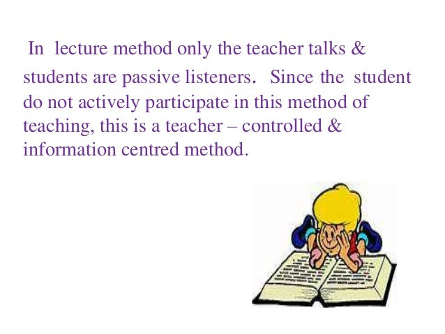 lecture method 10 gurpreet kaur good and merkel (1959) suggest lecture as a method of teaching by which the instructor gives an oral presentation of facts or.