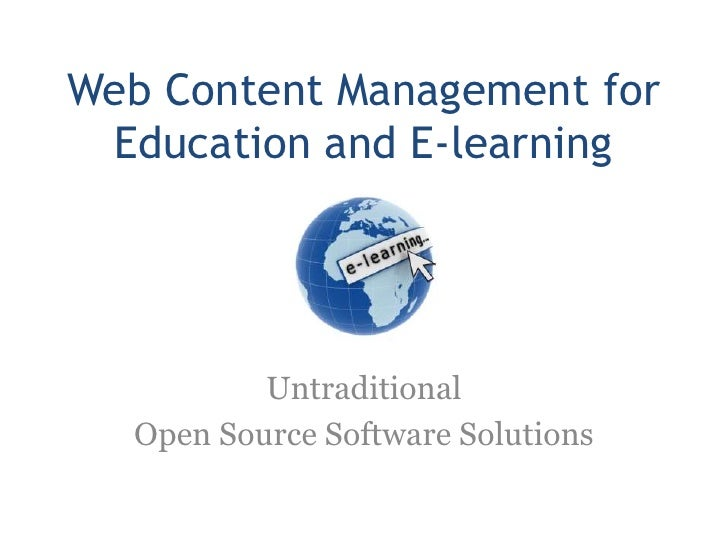 Web Content Management for  Education and E-learning               Untraditional   Open Source Software Solutions