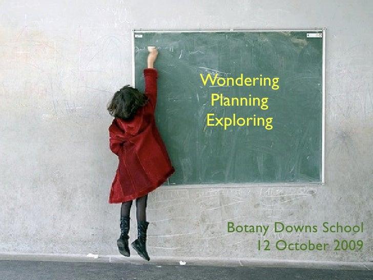 Wondering  Planning Exploring        Botany Downs School        12 October 2009