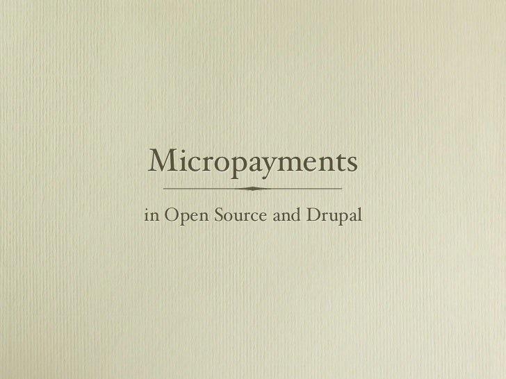 Micropaymentsin Open Source and Drupal