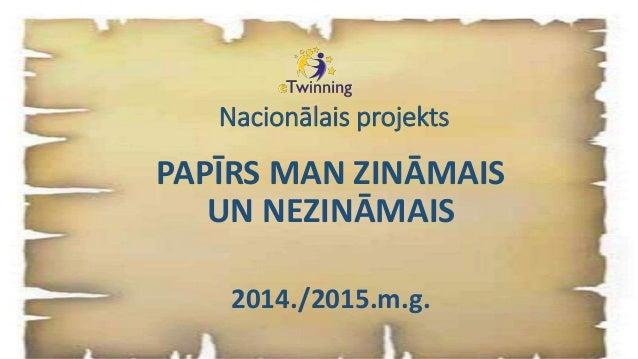 Nacionālais projekts PAPĪRS MAN ZINĀMAIS UN NEZINĀMAIS 2014./2015.m.g.
