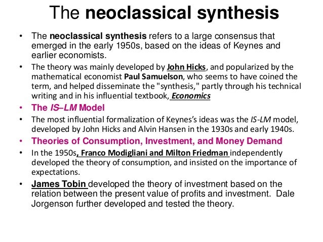 the neoclassical synthesis hicks economics essay The neoclassical synthesis was a post-world war ii academic movement in  economics that  much of neo-keynesian economic theory was developed by  john hicks and maurice allais, and popularized by the mathematical economist  paul.
