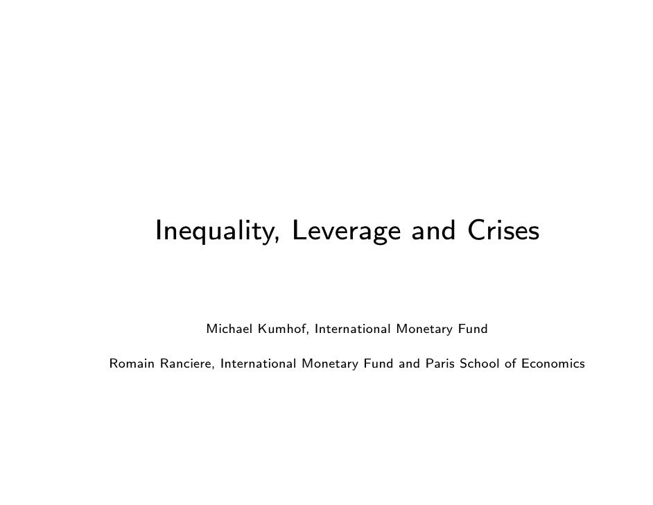 Inequality, Leverage and Crises               Michael Kumhof, International Monetary FundRomain Ranciere, International Mo...