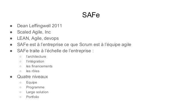 SAFe ● Dean Leffingwell 2011 ● Scaled Agile, Inc ● LEAN, Agile, devops ● SAFe est à l'entreprise ce que Scrum est à l'équi...