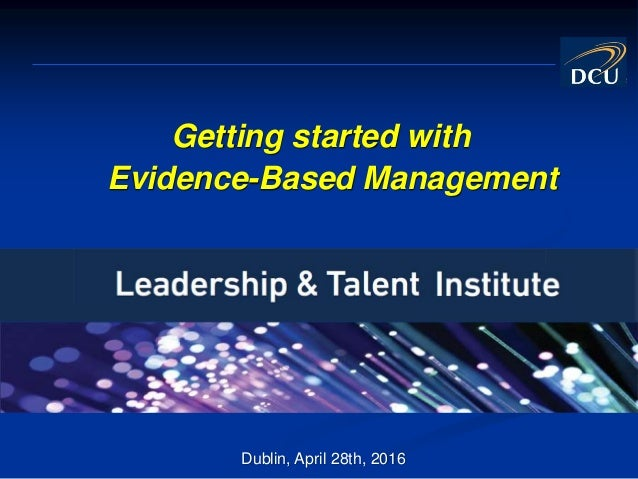 Getting started with Evidence-Based Management Dublin, April 28th, 2016