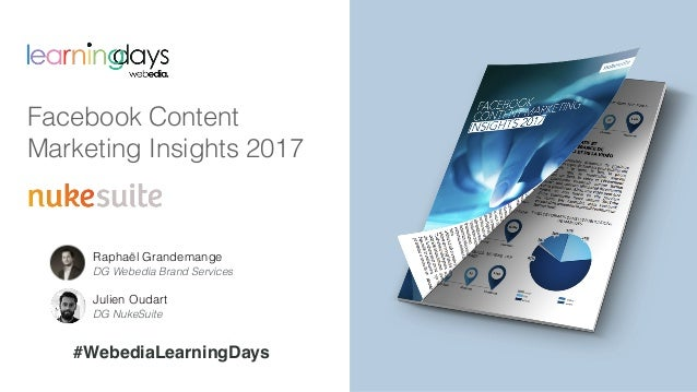 Facebook Content Marketing Insights 2017 #WebediaLearningDays Raphaël Grandemange DG Webedia Brand Services Julien Oudart ...