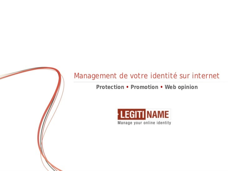 Management de votre identité sur internet                                         Protection • Promotion • Web opinion    ...