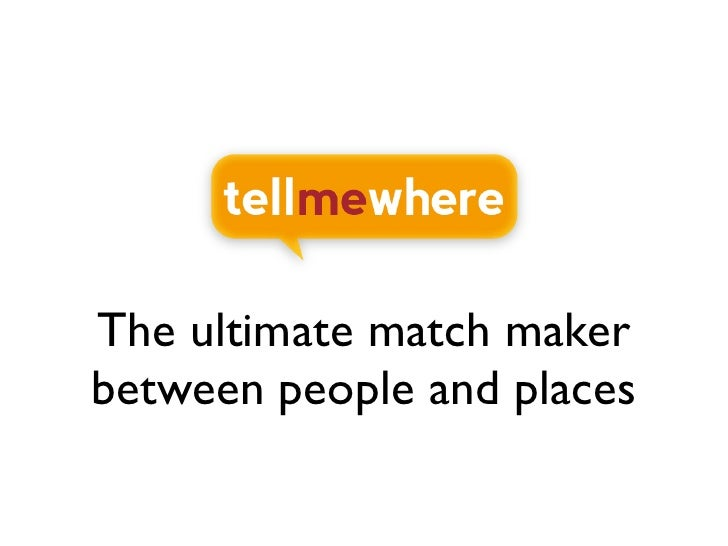 The ultimate match maker between people and places