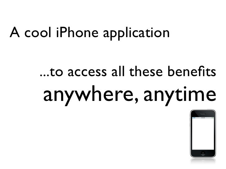 A cool iPhone application      ...to access all these benefits      anywhere, anytime