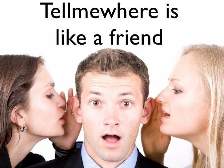 Tellmewhere is  like a friend