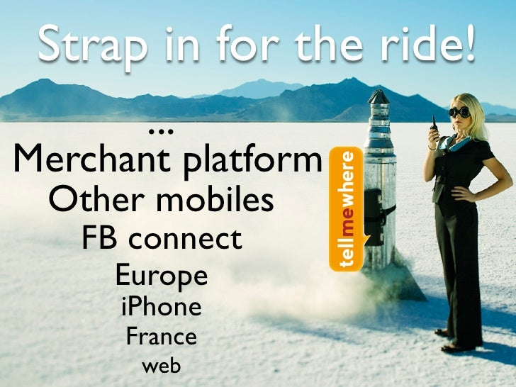 Strap in for the ride!        ... Merchant platform  Other mobiles    FB connect      Europe      iPhone       France     ...