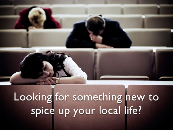 Looking for something new to    spice up your local life?