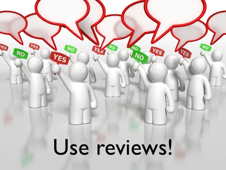 Use reviews!