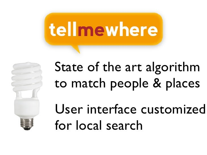 State of the art algorithm to match people & places User interface customized for local search