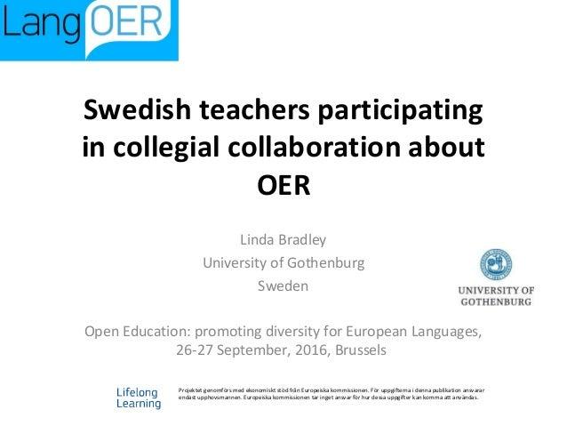 Swedish teachers participating in collegial collaboration about OER Linda Bradley University of Gothenburg Sweden Open Edu...
