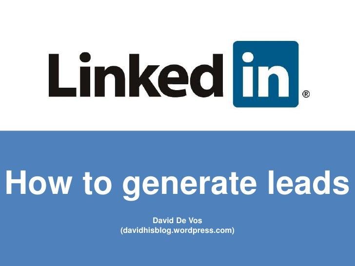 How to generate leads                David De Vos       (davidhisblog.wordpress.com)