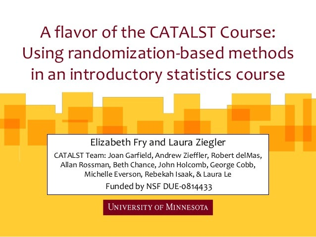 A flavor of the CATALST Course:Using randomization-based methods in an introductory statistics course              Elizabe...