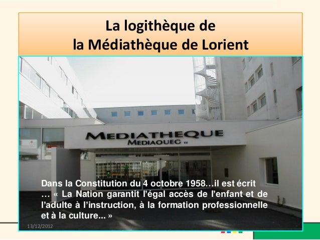 La logithèque de             la Médiathèque de Lorient     Dans la Constitution du 4 octobre 1958…il est écrit     … « La ...