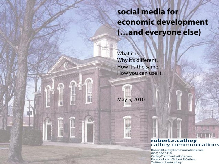 social media for economic development (…and everyone else)  What it is. Why it's different. How it's the same. How you can...