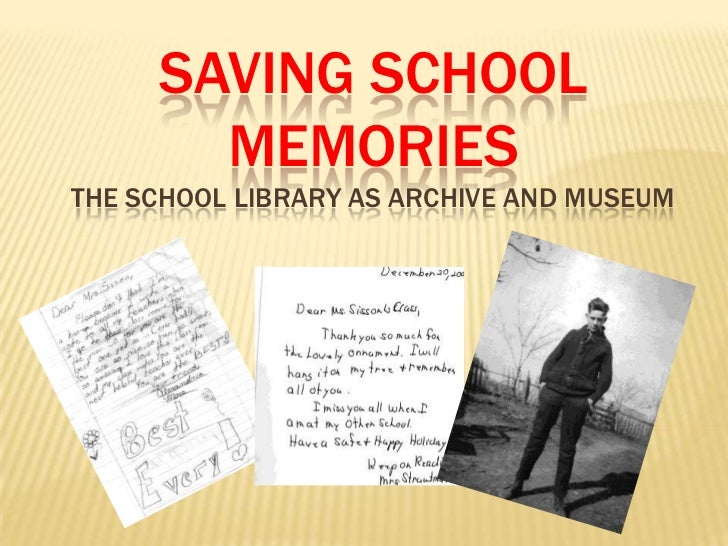 Saving school memoriesthe school Library as archive and museum <br />
