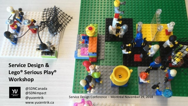 Service Design & Lego® Serious Play® Workshop Service Design Conference – Montréal November 29, 2018 @SDNCanada @SDNimpact...