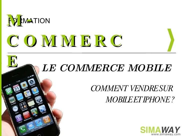 M-COMMERCE LE COMMERCE MOBILE  COMMENT  VENDRE SUR  MOBILE ET IPHONE ?