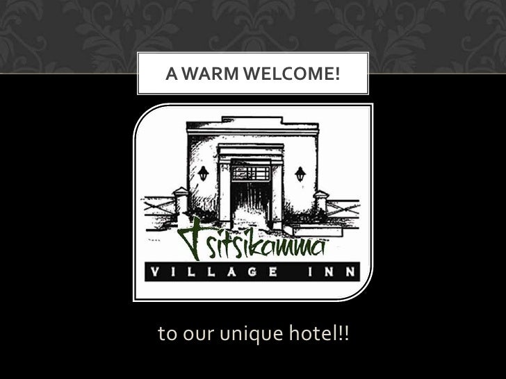 A WARM WELCOME!to our unique hotel!!
