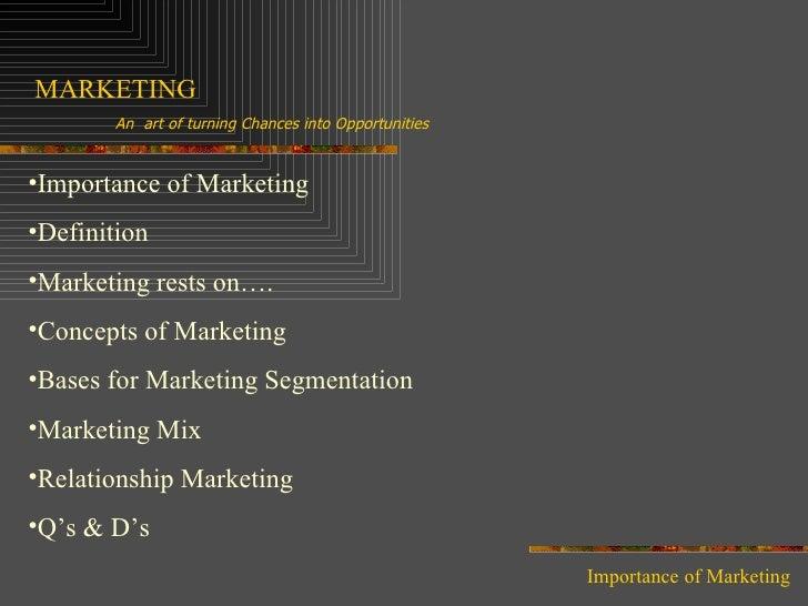MARKETING An  art of turning Chances into Opportunities <ul><li>Importance of Marketing </li></ul><ul><li>Definition </li>...