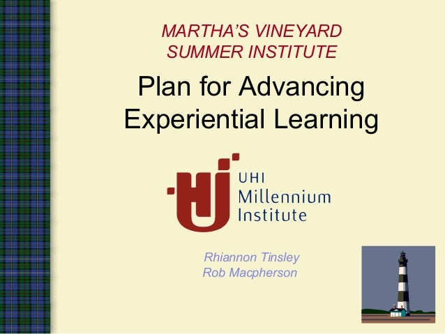 MARTHA'S VINEYARDSUMMER INSTITUTEPlan for AdvancingExperiential LearningRhiannon TinsleyRob Macpherson
