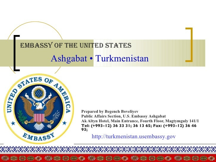 Embassy of the United States   Prepared by Begench Boveliyev Public Affairs Section, U.S. Embassy Ashgabat   Ak Altyn Hote...