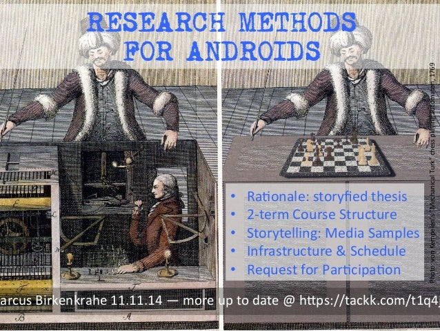 "RESEARCH METHODS  FOR ANDROIDS  Photo:  von  Kempelen's  ""Mechanical  Turk""  chess  playing  automaton,  1769  • RaMonale:..."