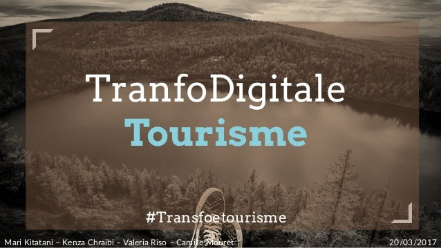TranfoDigitale Tourisme #Transfoetourisme Mari Kitatani – Kenza Chraibi – Valeria Riso – Camille Mouret  20/03/...