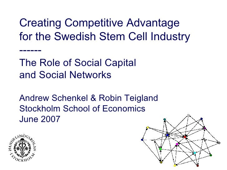 Creating Competitive Advantage  for the Swedish Stem Cell Industry ------ The Role of Social Capital  and Social Networks ...
