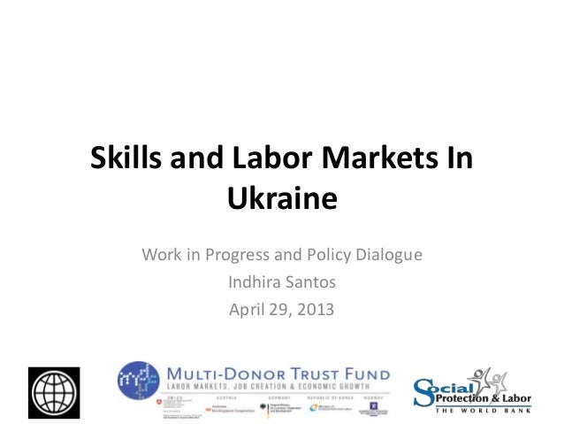 Skills and Labor Markets InUkraineWork in Progress and Policy DialogueIndhira SantosApril 29, 2013