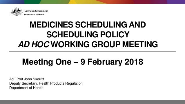 medicines scheduling and scheduling policy ad hoc working group meeting meeting one 9 february 2018