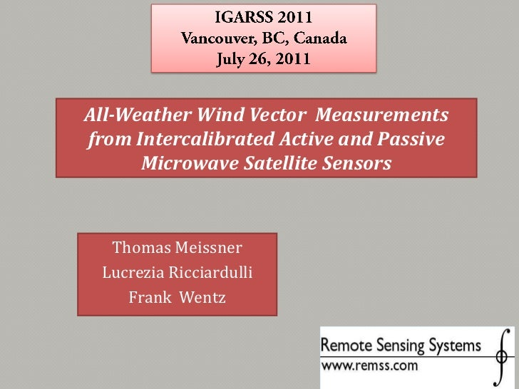 IGARSS 2011<br />Vancouver, BC, Canada    <br />July 26, 2011 <br />All-Weather Wind Vector  Measurements from Intercalibr...