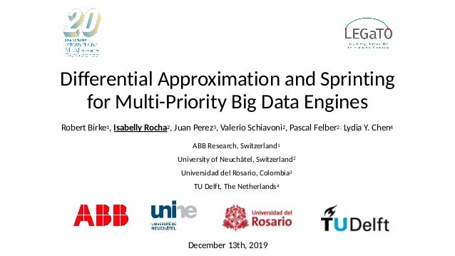 Differential Approximation and Sprinting for Multi-Priority Big Data Engines Robert Birke1, Isabelly Rocha2, Juan Perez3, ...
