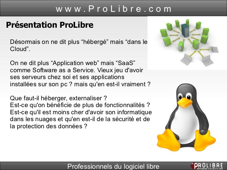 "Présentation ProLibre Désormais on ne dit plus ""hébergé"" mais ""dans le Cloud"". On ne dit plus ""Application web"" mais ""SaaS..."