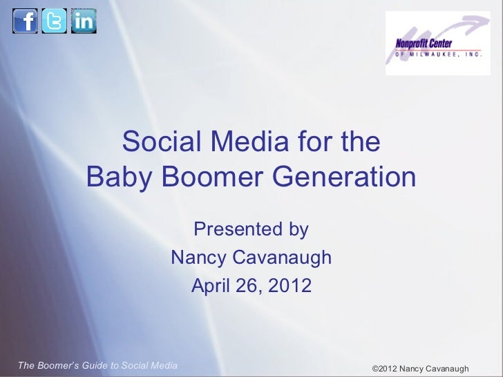Social Media for the              Baby Boomer Generation                                  Presented by                    ...