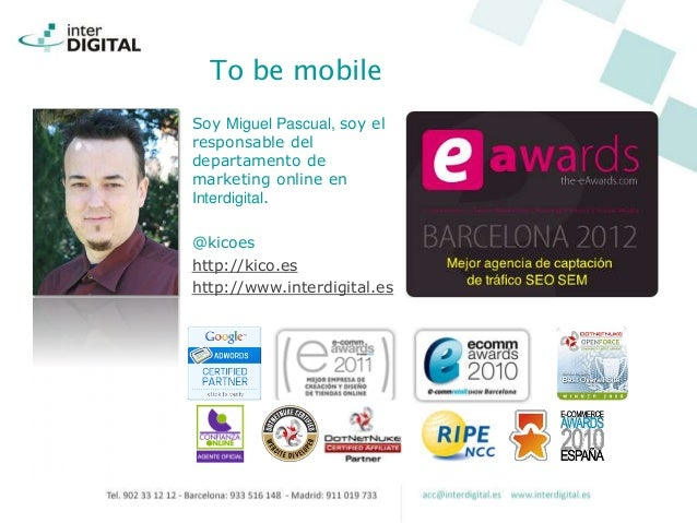 To be mobileSoy Miguel Pascual, soy elresponsable deldepartamento demarketing online enInterdigital.@kicoeshttp://kico.esh...
