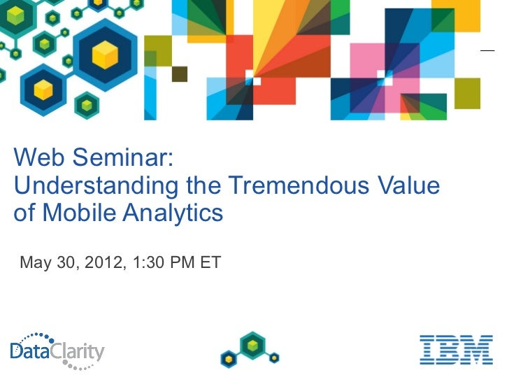 Web Seminar:Understanding the Tremendous Valueof Mobile AnalyticsMay 30, 2012, 1:30 PM ET