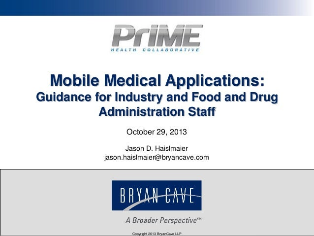 Mobile Medical Applications: Guidance for Industry and Food and Drug Administration Staff October 29, 2013 Jason D. Haislm...