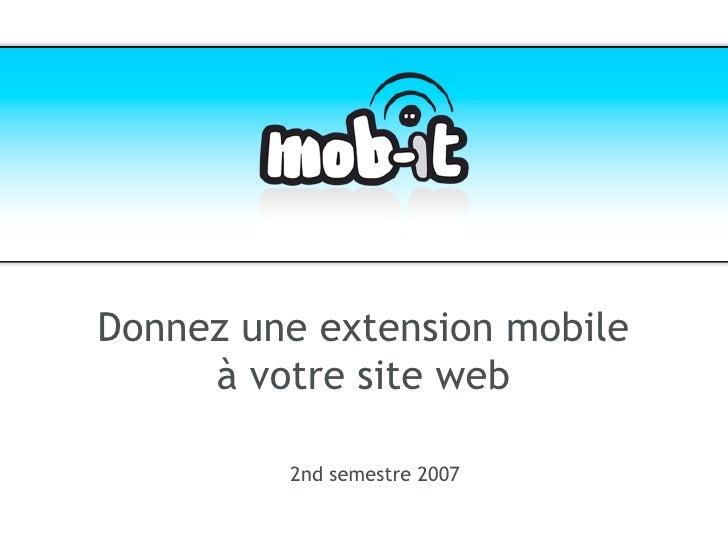 Donnez une extension mobile      à votre site web           2nd semestre 2007