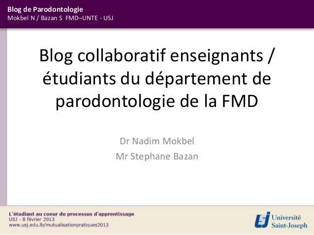 Blog de ParodontologieMokbel N / Bazan S FMD–UNTE - USJ         Blog collaboratif enseignants /         étudiants du dépar...
