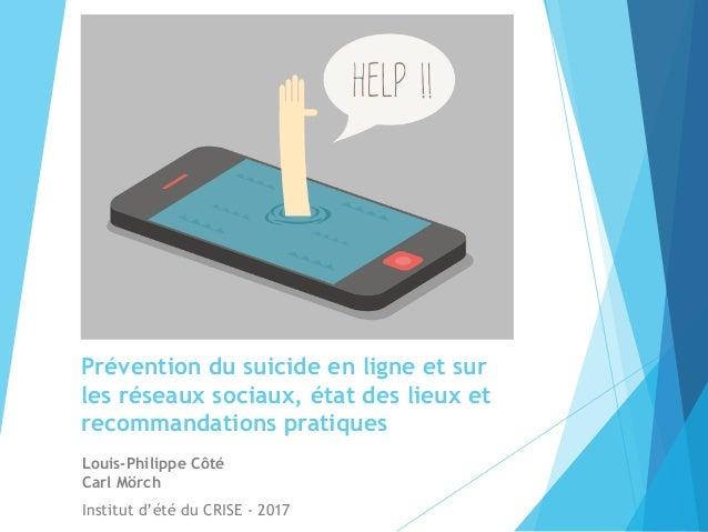 Prévention du suicide en ligne et sur les réseaux sociaux, état des lieux et recommandations pratiques Louis-Philippe Côté...