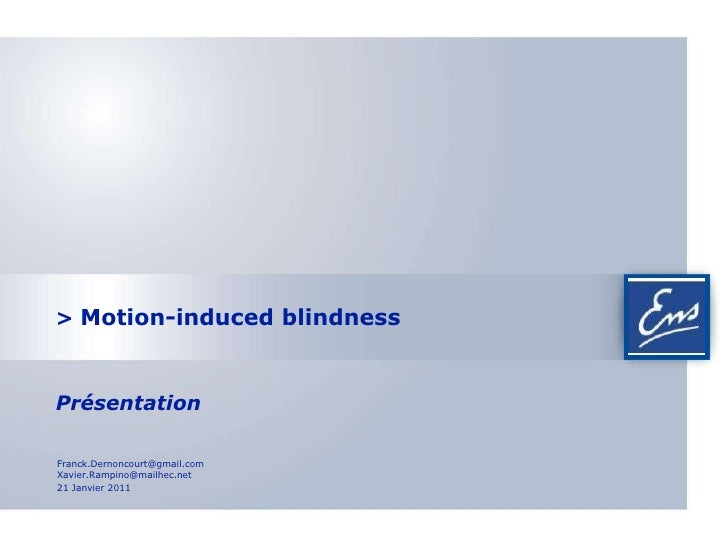>  Motion-induced blindness   Présentation 21 Janvier 2011 [email_address] X avier. R [email_address]