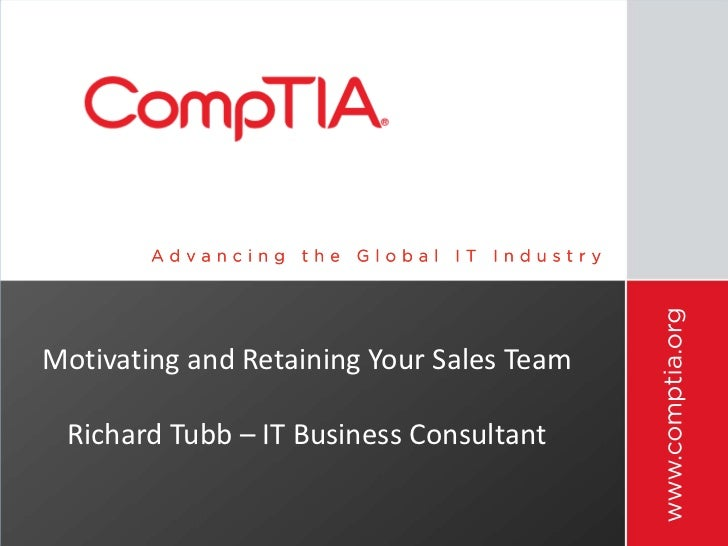 Motivating and Retaining Your Sales Team Richard Tubb – IT Business Consultant