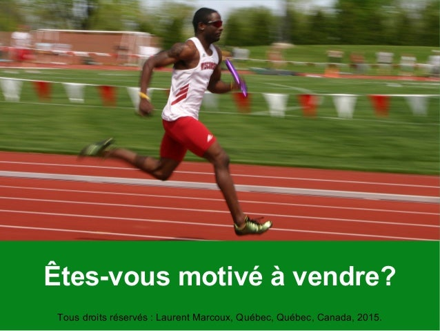 Êtes-vous motivé à vendre? Tous droits réservés : Laurent Marcoux, Québec, Québec, Canada, 2015.