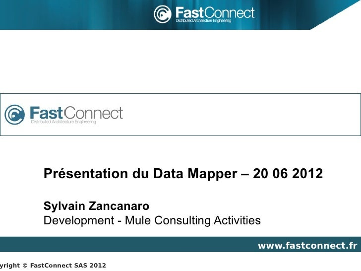 Présentation du Data Mapper – 20 06 2012           Sylvain Zancanaro           Development - Mule Consulting Activities   ...